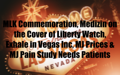 MLK Commemoration, Medizin on the Cover of Liberty Watch, Exhale in Vegas Inc, MJ Prices & MJ Pain Study Needs Patients