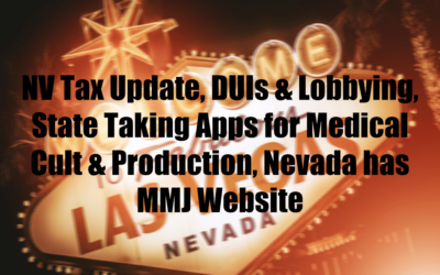 NV Tax Update, DUIs & Lobbying, State Taking Apps for Medical Cult & Production, Nevada has MMJ Website