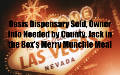 Oasis Dispensary Sold, Owner Info Needed by County, Jack in the Box's Merry Munchie Meal