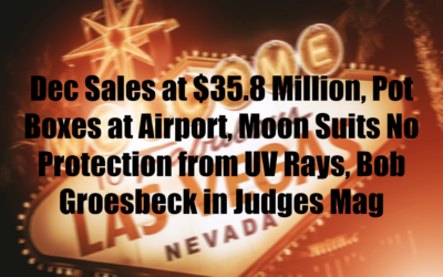 Dec Sales at $35.8 Million, Pot Boxes at Airport, Moon Suits No Protection from UV Rays, Bob Groesbeck in Judges Mag