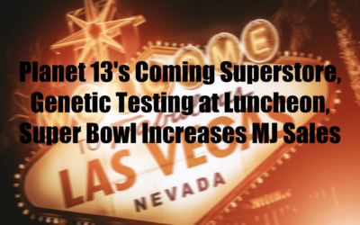 Planet 13's Coming Superstore, Genetic Testing at Luncheon, Super Bowl Increases MJ Sales