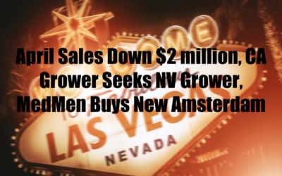 April Sales Down $2 million, CA Grower Seeks NV Grower, MedMen Buys New Amsterdam