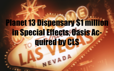 Planet 13 Dispensary $1 million in Special Effects, Oasis Acquired by CLS