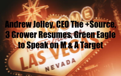 Andrew Jolley, CEO The +Source,    3 Grower Resumes, Green Eagle to Speak on M & A Target