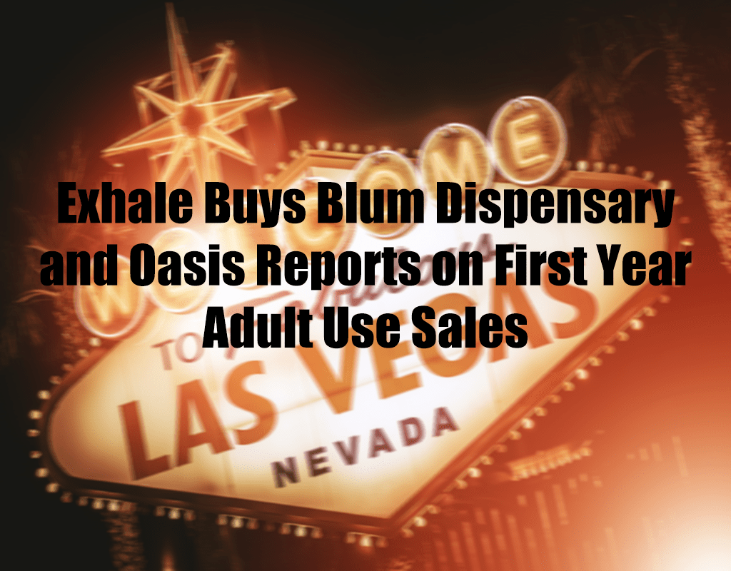 Exhale Buys Blum Dispensary and Oasis Reports on First Year Adult