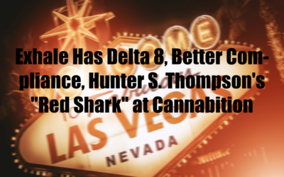 "Exhale Has Delta 8, Better Compliance, Hunter S. Thompson's ""Red Shark"" at Cannabition"