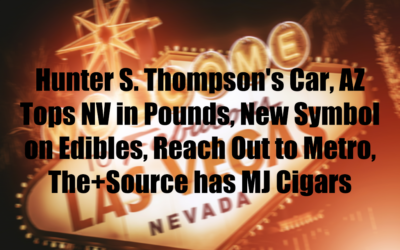 Hunter S. Thompson's Car, AZ Tops NV in Pounds, New Symbol on Edibles, Reach Out to Metro, The+Source has MJ Cigars