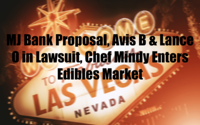 MJ Bank Proposal, Avis B & Lance O in Lawsuit, Chef Mindy Enters Edibles Market