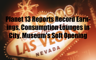 Planet 13 Reports Record Earnings, Consumption Lounges in City, Museum's Soft Opening