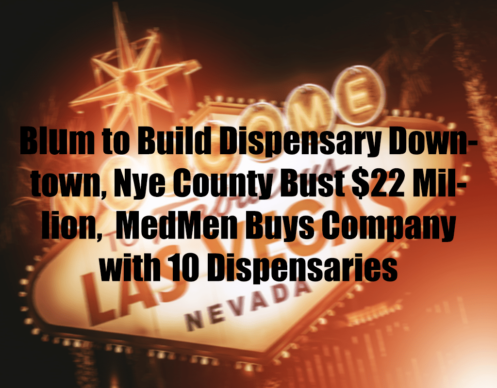Blum to Build Dispensary Downtown, Nye County Bust $22