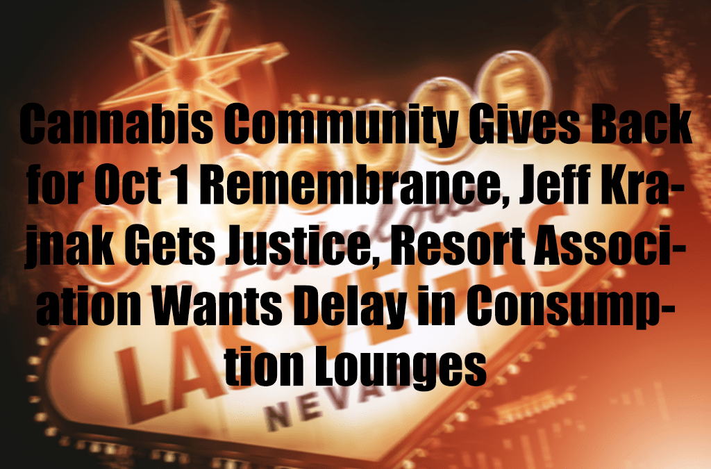 Cannabis Community Gives Back for Oct 1 Remembrance, Jeff Krajnak Gets Justice, Resort Association Wants Delay in Consumption Lounges