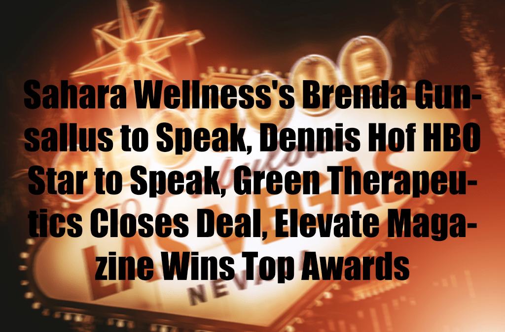 Sahara Wellness's Brenda Gunsallus to Speak, Dennis Hof HBO Star to Speak, Green Therapeutics Closes Deal, Elevate Magazine Wins Top Awards