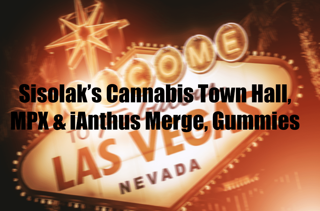 Sisolak's Cannabis Town Hall, MPX & iAnthus Merge, Gummies to Be Banned in WA